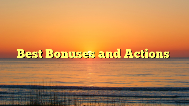Best Bonuses and Actions