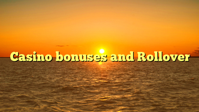 Casino bonuses and Rollover