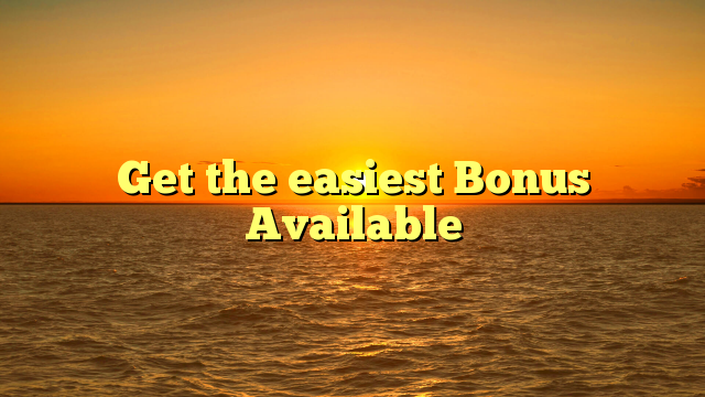 Get the easiest Bonus Available