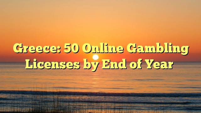 Greece: 50 Online Gambling Licenses by End of Year