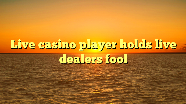 Live casino player holds live dealers fool