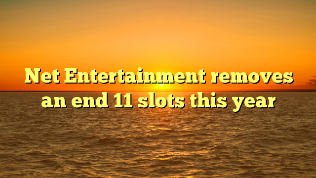 Net Entertainment removes an end 11 slots this year
