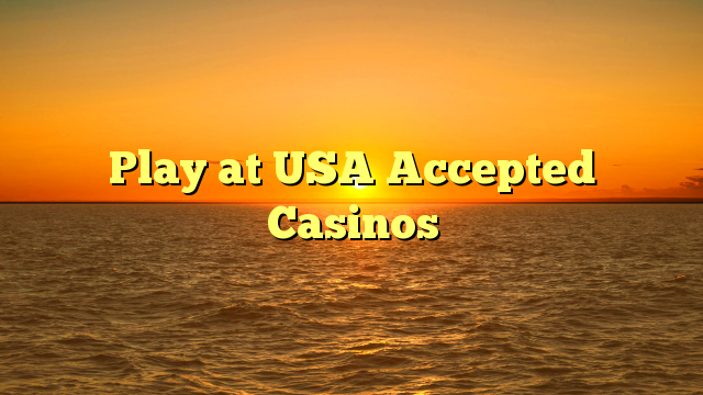 Play at USA Accepted Casinos