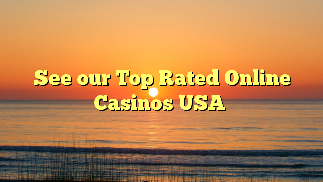 See our Top Rated Online Casinos USA
