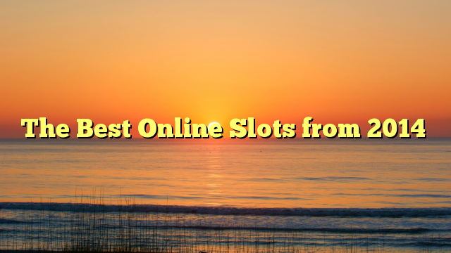 The Best Online Slots from 2014