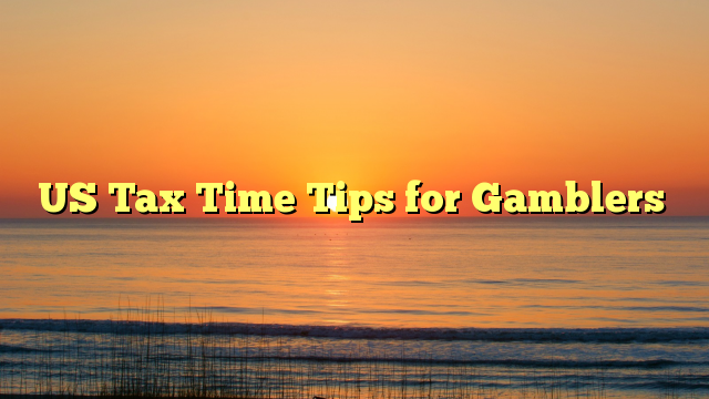 US Tax Time Tips for Gamblers