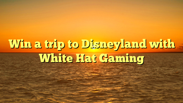 Win a trip to Disneyland with White Hat Gaming