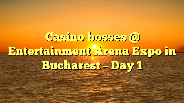 Casino bosses @ Entertainment Arena Expo in Bucharest – Day 1