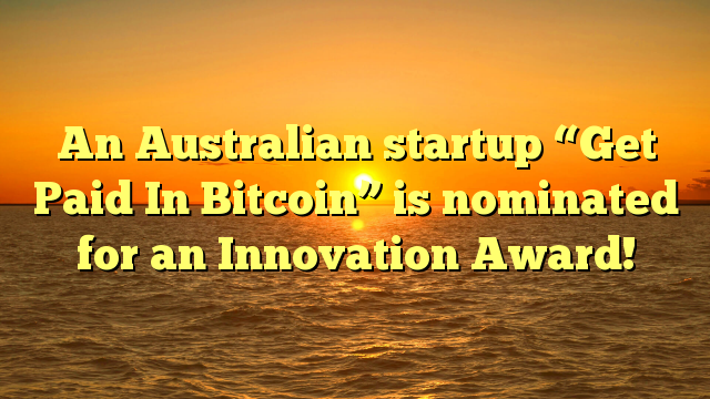 """An Australian startup """"Get Paid In Bitcoin"""" is nominated for an Innovation Award!"""