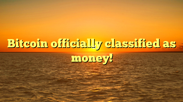 Bitcoin officially classified as money!