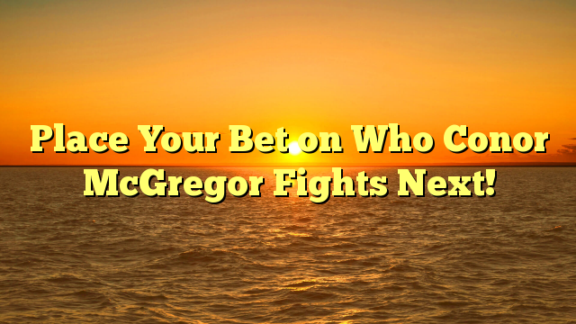 Place Your Bet on Who Conor McGregor Fights Next!