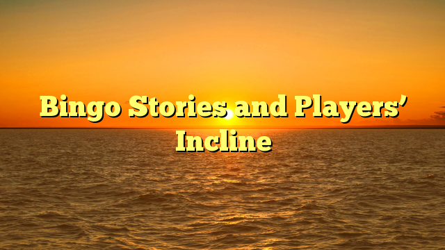 Bingo Stories and Players' Incline