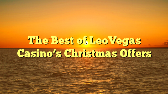 The Best of LeoVegas Casino's Christmas Offers