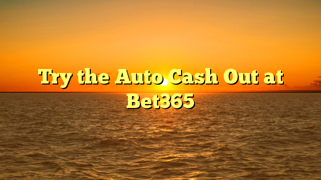 Try the Auto Cash Out at Bet365