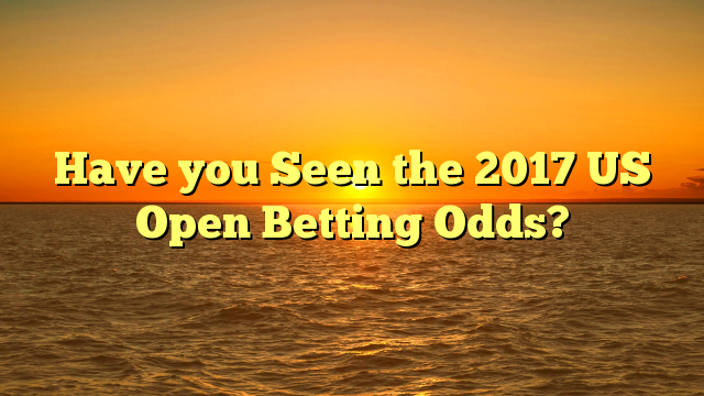 Have you Seen the 2017 US Open Betting Odds?