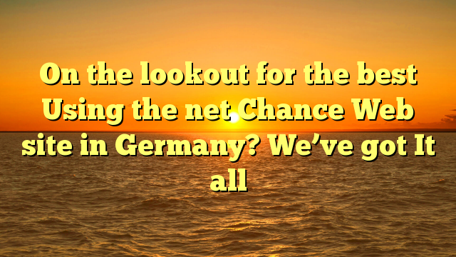 On the lookout for the best Using the net Chance Web site in Germany? We've got It all