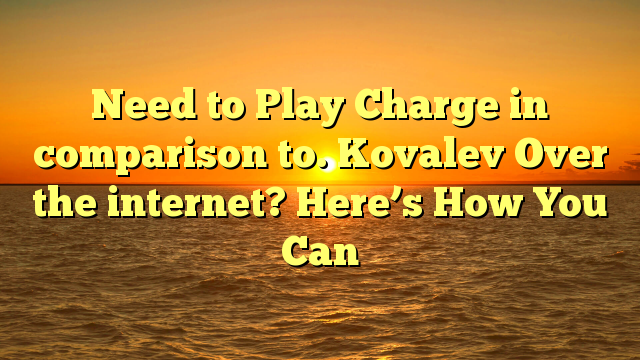 Need to Play Charge in comparison to. Kovalev Over the internet? Here's How You Can