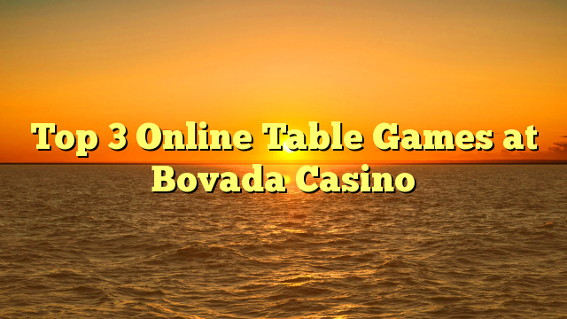 Top 3 Online Table Games at Bovada Casino