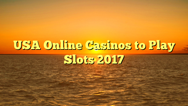 USA Online Casinos to Play Slots 2017