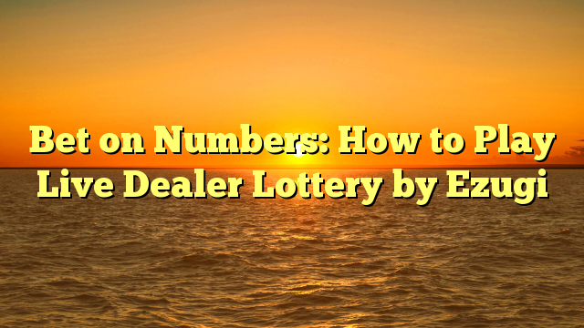 Bet on Numbers: How to Play Live Dealer Lottery by Ezugi