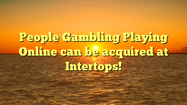 People Gambling Playing Online can be acquired at Intertops!