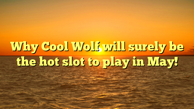 Why Cool Wolf will surely be the hot slot to play in May!