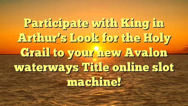 Participate with King in Arthur's Look for the Holy Grail to your new Avalon waterways Title online slot machine!