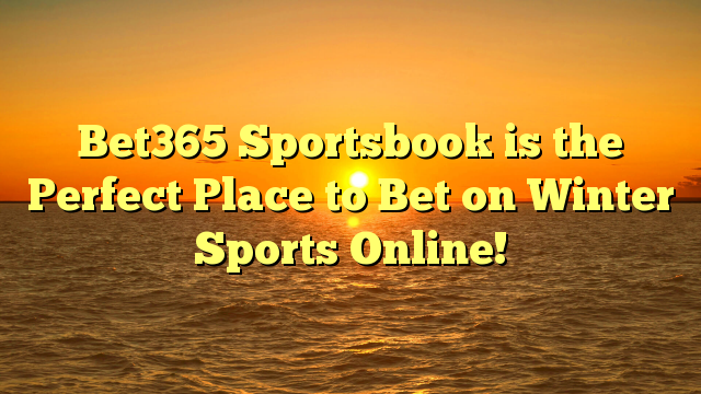 Bet365 Sportsbook is the Perfect Place to Bet on Winter Sports Online!