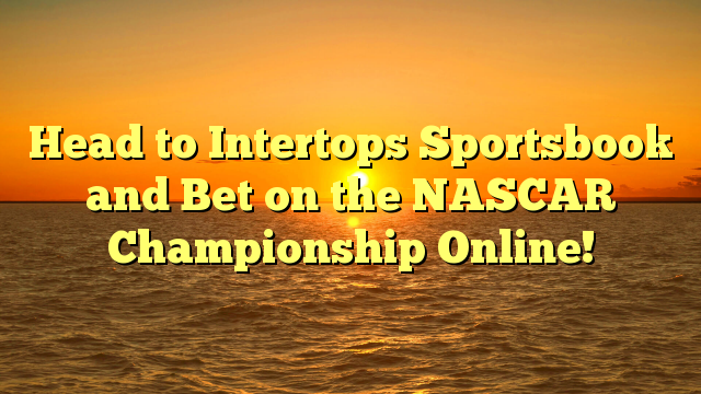 Head to Intertops Sportsbook and Bet on the NASCAR Championship Online!
