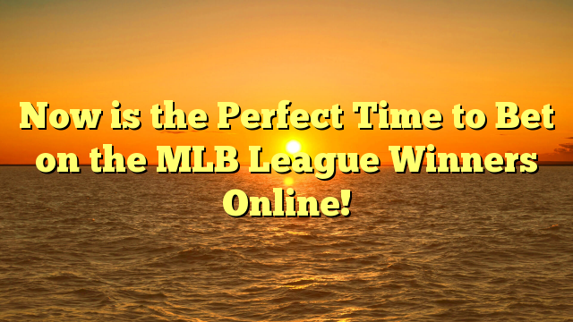 Now is the Perfect Time to Bet on the MLB League Winners Online!