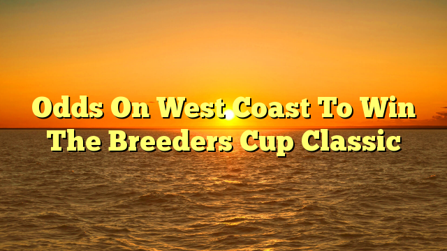 Odds On West Coast To Win The Breeders Cup Classic