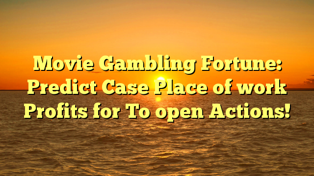 Movie Gambling Fortune: Predict Case Place of work Profits for To open Actions!