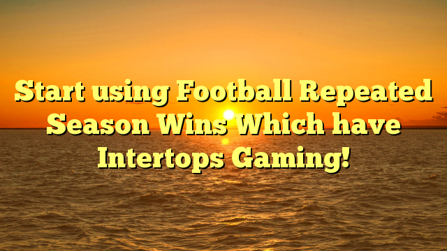 Start using Football Repeated Season Wins Which have Intertops Gaming!