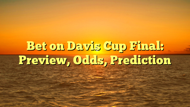 Bet on Davis Cup Final: Preview, Odds, Prediction