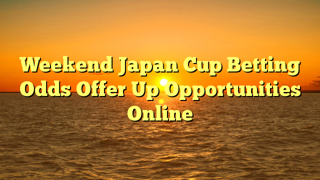 Weekend Japan Cup Betting Odds Offer Up Opportunities Online