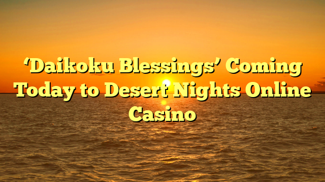 'Daikoku Blessings' Coming Today to Desert Nights Online Casino
