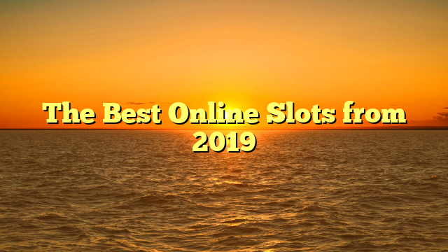 The Best Online Slots from 2019
