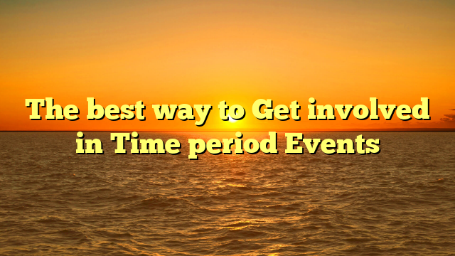 The best way to Get involved in Time period Events