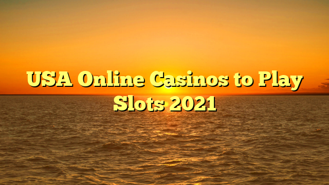 USA Online Casinos to Play Slots 2021